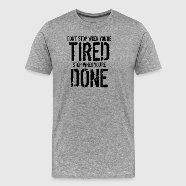 Stop When You're Done - Men's Premium T-Shirt