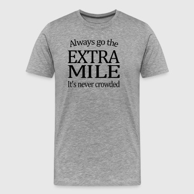 Always Go The Extra Mile - Men's Premium T-Shirt