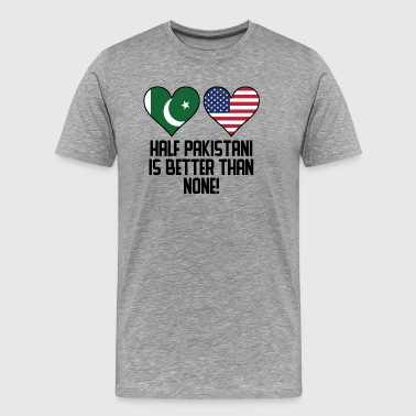 Half Pakistani Is Better Than None - Men's Premium T-Shirt