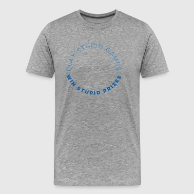 Play Stupid Games - Men's Premium T-Shirt