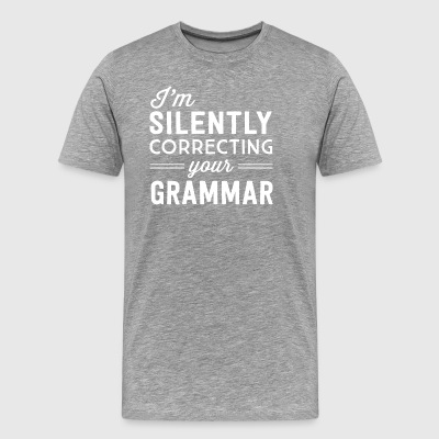 I m silently correcting your grammar T Shirt - Men's Premium T-Shirt