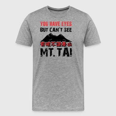 You have eyes, but can't see Mt. Tai - Men's Premium T-Shirt