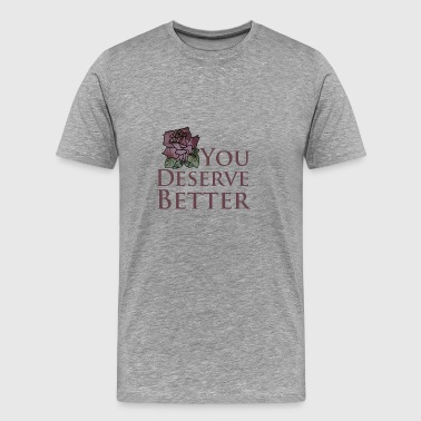 You Deserve Better - Men's Premium T-Shirt