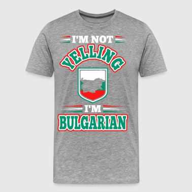 Im Not Yelling Im Bulgarian - Men's Premium T-Shirt