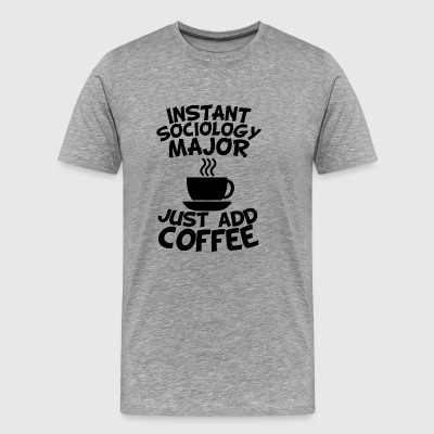 Instant Sociology Major Just Add Coffee - Men's Premium T-Shirt