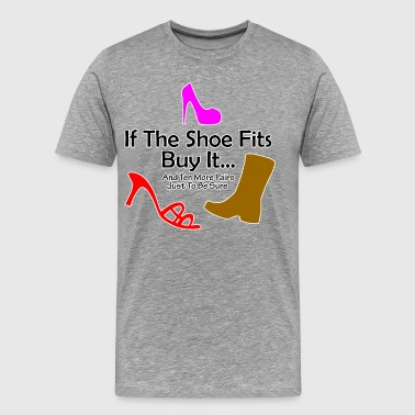 If Shoe Fits Buy It - Men's Premium T-Shirt