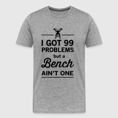 99 Problems but a Bench Ain't One - Men's Premium T-Shirt