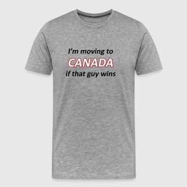Moving to Canada if that guy wins - Men's Premium T-Shirt