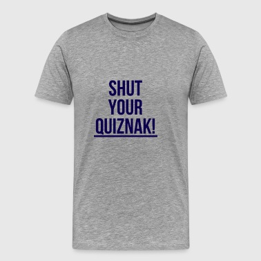 shut your quiznak - Men's Premium T-Shirt