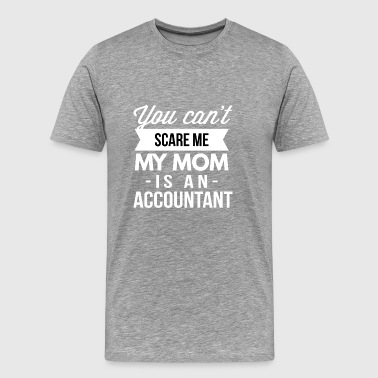 You can t scare me my Mom is an Accountant - Men's Premium T-Shirt