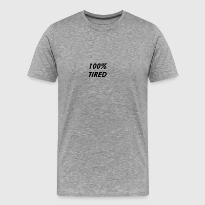 100% TIRED - Men's Premium T-Shirt