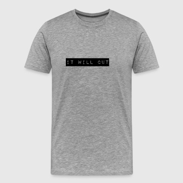 it will cut - Men's Premium T-Shirt