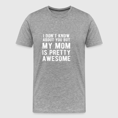My Mom Is Pretty Awesome Funny Distressed - Men's Premium T-Shirt