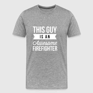 This guy is an awesome Firefighter - Men's Premium T-Shirt