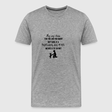 They say dress for the job you want - Men's Premium T-Shirt