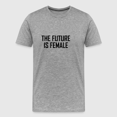 Shop The Future is Female Design - Men's Premium T-Shirt