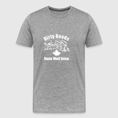 Dirty Deeds Done Mud Deep v2 - with leaf - Men's Premium T-Shirt