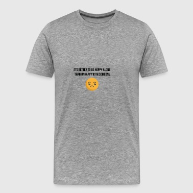 It is better to be happy alone - Men's Premium T-Shirt