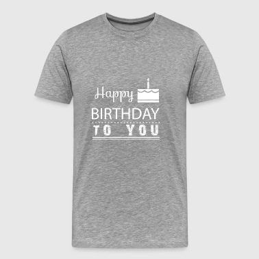 GIFT - HAPPY BIRTHDAY TO YOU 1 - Men's Premium T-Shirt