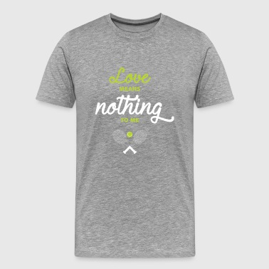 Love Means Nothing To Me - Men's Premium T-Shirt