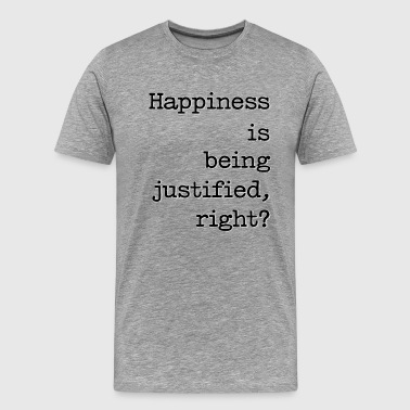 Happiness Is Being Justified, Right? - Men's Premium T-Shirt