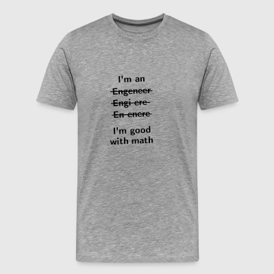 Im an Engineer - I'm good with math - Men's Premium T-Shirt