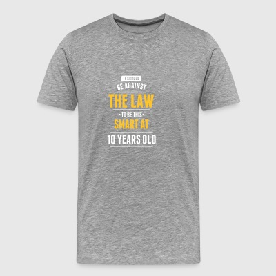 The Law To Be This Smart At 10 Years Old - Men's Premium T-Shirt