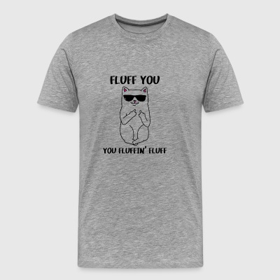 Fluff You - You Fluffin' Fluff Funny Gift - Men's Premium T-Shirt