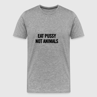 Eat Pussy Not Animals Black - Men's Premium T-Shirt