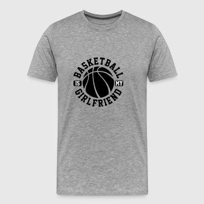 Basketball Is My Girlfriend His Sport Relationship - Men's Premium T-Shirt