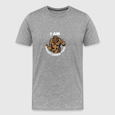 I Am Squatching You | Squatching Bigfoot Hunters - Men's Premium T-Shirt