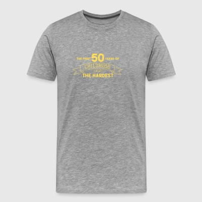 The First 50 years childhood Is Always The Hardest - Men's Premium T-Shirt
