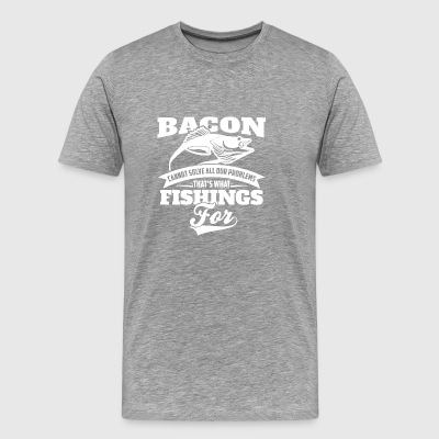 Bacon cannot solve all our problems (Fishing) - Men's Premium T-Shirt