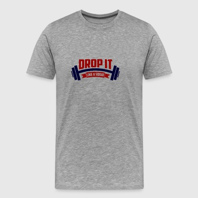Drop It Like A Squat | Fit For Your Gym Buddy - Men's Premium T-Shirt