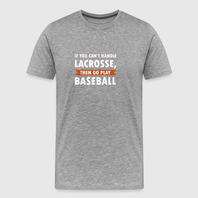 Cant Handle Lacrosse Then Play Baseball - Men's Premium T-Shirt