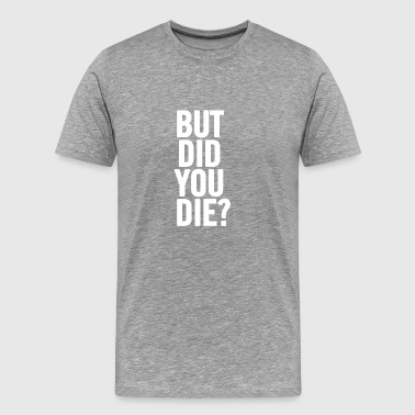 But Did You Die White - Men's Premium T-Shirt