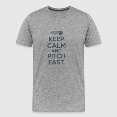 Keep Calm And Pitch Fast - Men's Premium T-Shirt