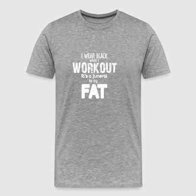 I Wear Black When I Work Out - Men's Premium T-Shirt