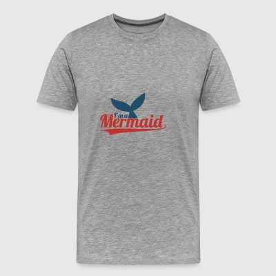 I'm A Mermaid | I Love Mermaids | Aquatic creature - Men's Premium T-Shirt