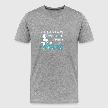 I Was Told There Would Be Mermaids Shirt - Men's Premium T-Shirt