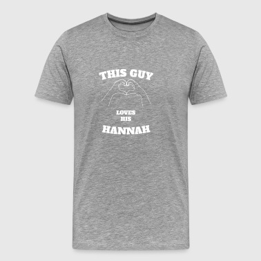 This Guy Loves His Hannah Valentine Day Gift - Men's Premium T-Shirt