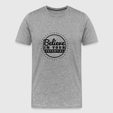 Believe In Your Potential - Achieve Full Potential - Men's Premium T-Shirt