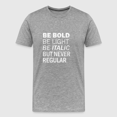However, never be regular. Absolutely never. - Men's Premium T-Shirt