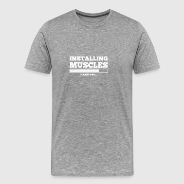 Installing Muscles gift for Gym Lovers - Men's Premium T-Shirt