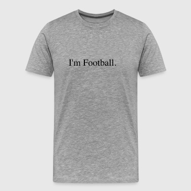 I'm Football - Men's Premium T-Shirt