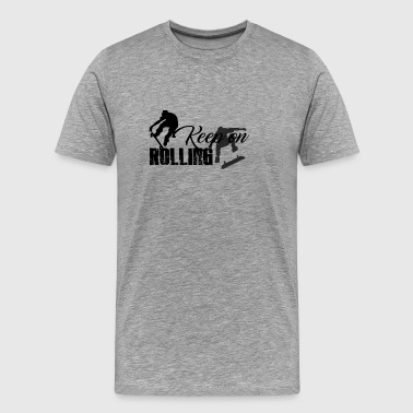 Keep On Rolling T Shirt - Men's Premium T-Shirt