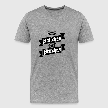 Snitches Get Stitches Metal Knuckles Famous Saying - Men's Premium T-Shirt