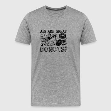 Abs Are Great But Have You Tried Donuts T Shirt - Men's Premium T-Shirt