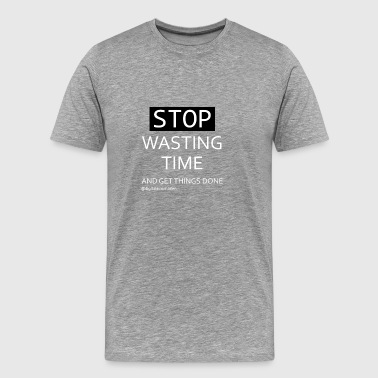 Stop Wasting Time and get work done #2 - Men's Premium T-Shirt