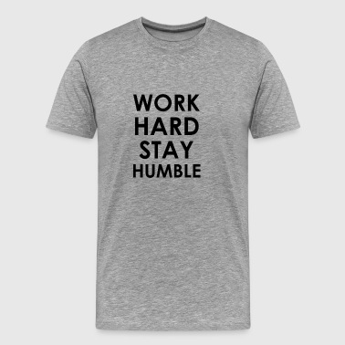 WORK HARD STAY HUMBLE - Men's Premium T-Shirt